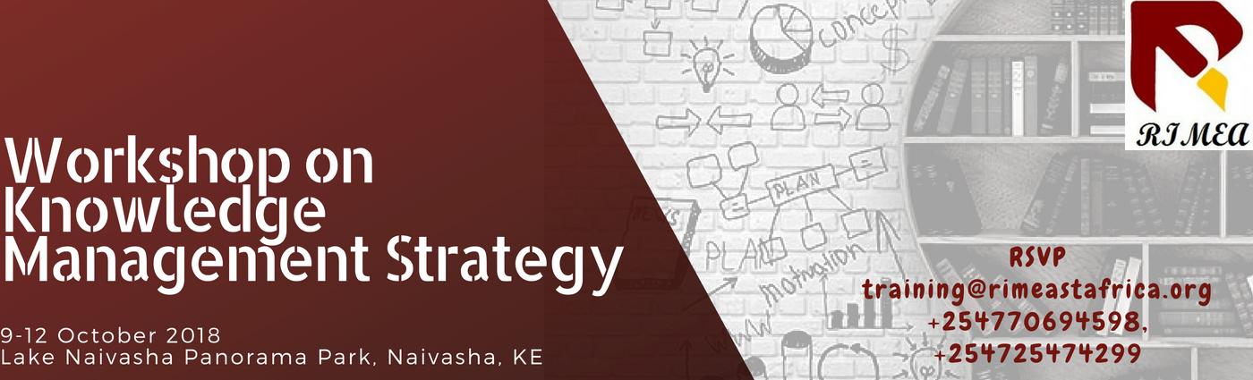 Workshop on Knowledge Management Strategy | 9th to 12th October 2018 | Lake Naivasha Panorama Park, Naivasha, Kenya